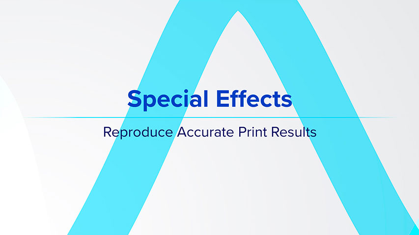 Special Effects - Reproduce Accurate Print Results