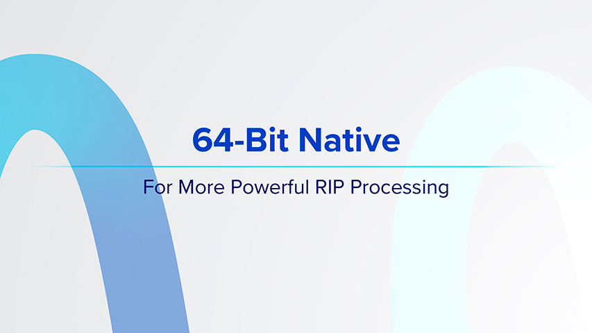 64-Bit Native - For More Powerful RIP Processing